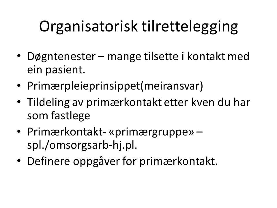 Organisatorisk tilrettelegging Døgntenester – mange tilsette i kontakt med ein pasient.