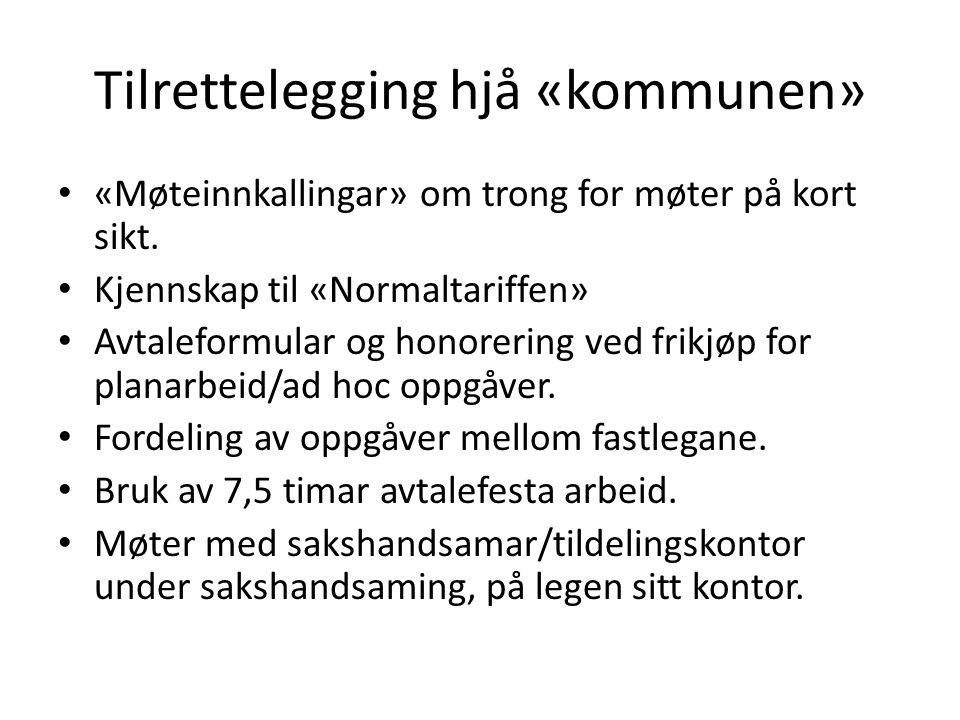 Tilrettelegging hjå «kommunen» «Møteinnkallingar» om trong for møter på kort sikt. Kjennskap til «Normaltariffen» Avtaleformular og honorering ved fri