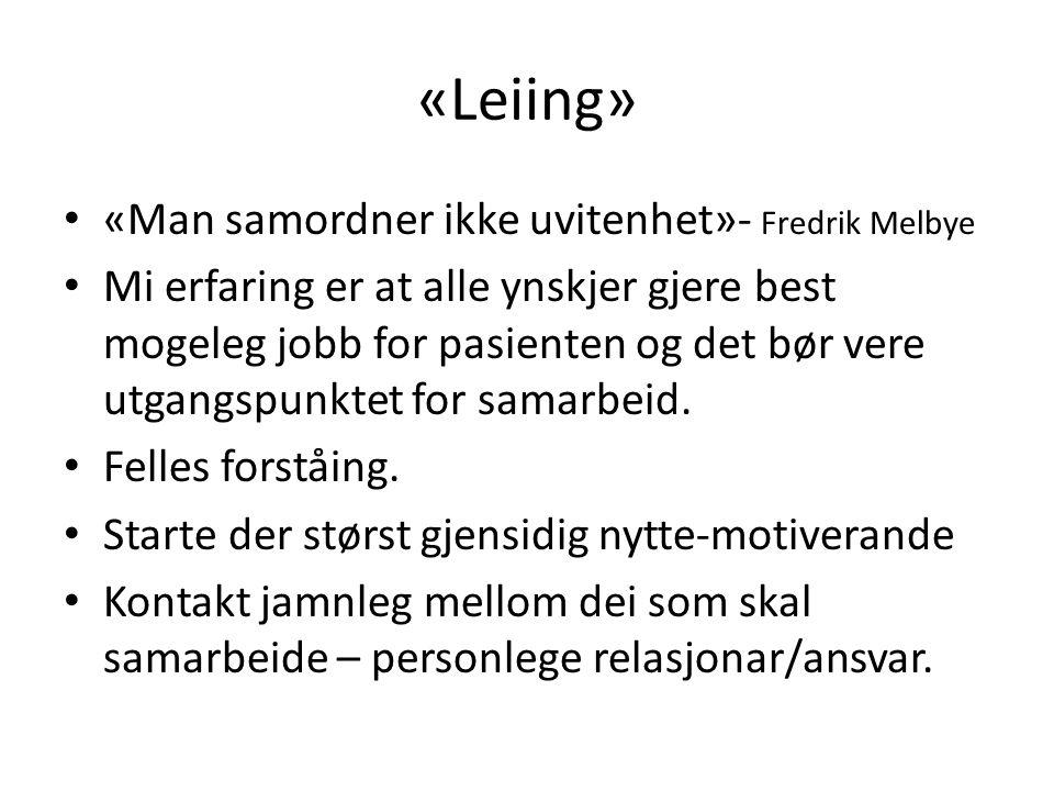 «Leiing» «Man samordner ikke uvitenhet»- Fredrik Melbye Mi erfaring er at alle ynskjer gjere best mogeleg jobb for pasienten og det bør vere utgangspunktet for samarbeid.