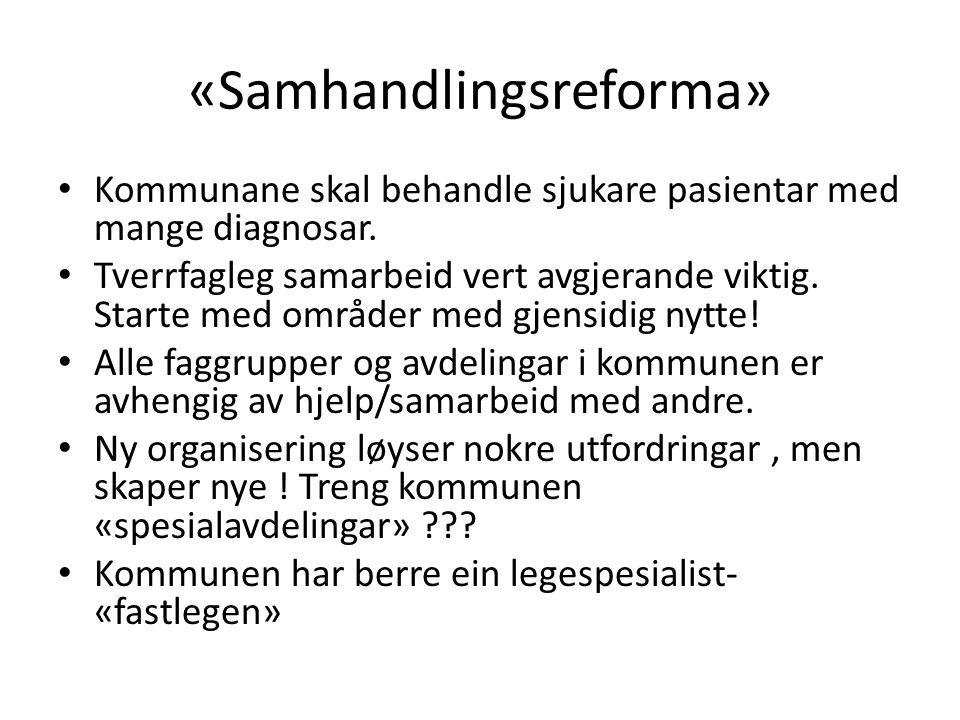 «Samhandlingsreforma» Kommunane skal behandle sjukare pasientar med mange diagnosar. Tverrfagleg samarbeid vert avgjerande viktig. Starte med områder