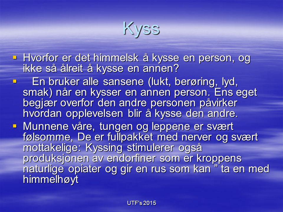 UTF's 2015 Kyss  Hvorfor er det himmelsk å kysse en person, og ikke så ålreit å kysse en annen?  En bruker alle sansene (lukt, berøring, lyd, smak)