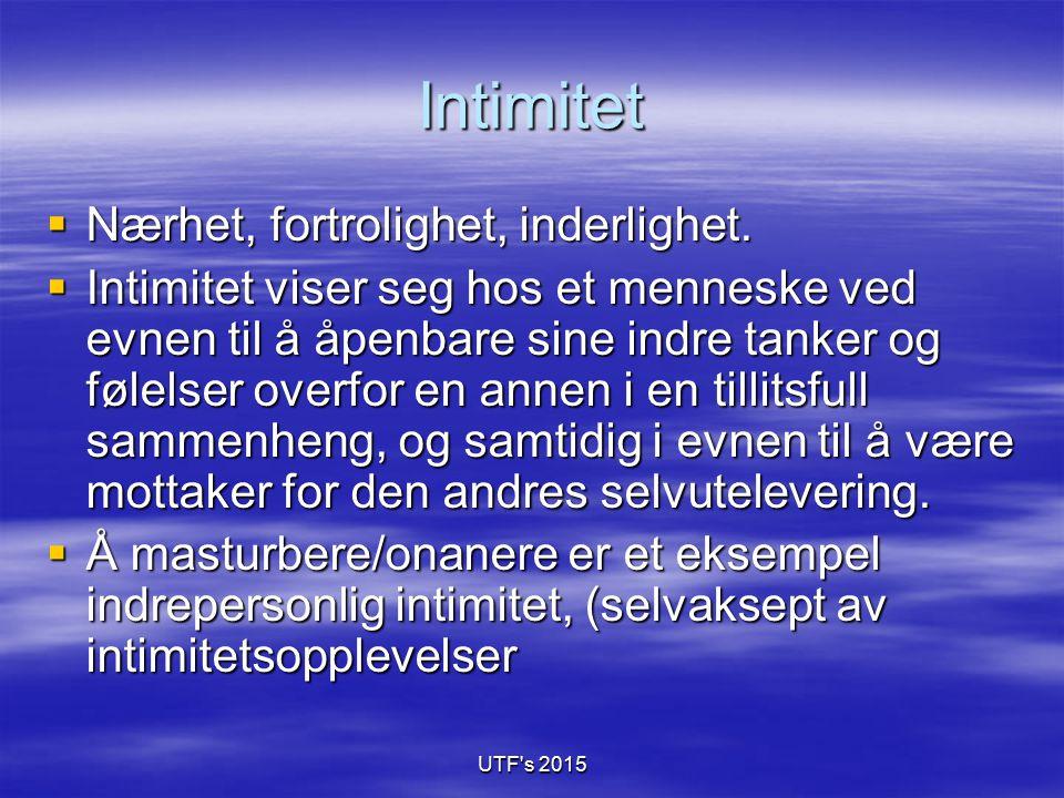 UTF's 2015 Intimitet  Nærhet, fortrolighet, inderlighet.  Intimitet viser seg hos et menneske ved evnen til å åpenbare sine indre tanker og følelser