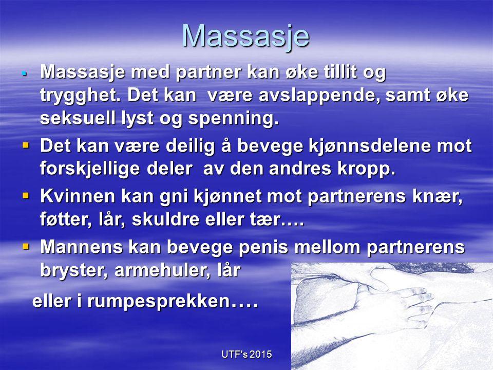 UTF's 2015 Massasje  Massasje med partner kan øke tillit og trygghet. Det kan være avslappende, samt øke seksuell lyst og spenning.  Det kan være de