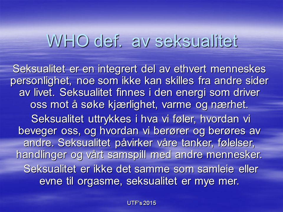 UTF s 2015 Seksualitet kan også være  Berøring, gi hverandre en klem,  Holde rundt hverandre  Å være fortrolige med hverandre.