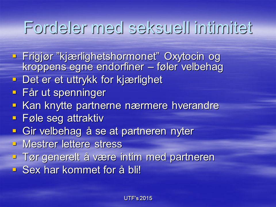 """UTF's 2015 Fordeler med seksuell intimitet  Frigjør """"kjærlighetshormonet"""" Oxytocin og kroppens egne endorfiner – føler velbehag  Det er et uttrykk f"""