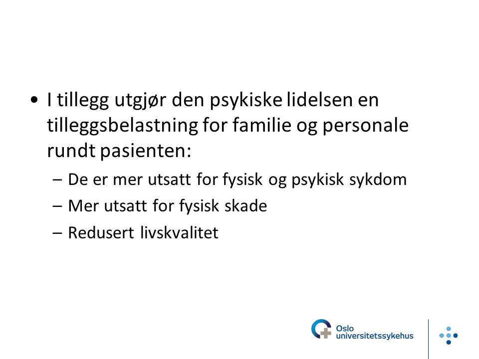 I tillegg utgjør den psykiske lidelsen en tilleggsbelastning for familie og personale rundt pasienten: –De er mer utsatt for fysisk og psykisk sykdom