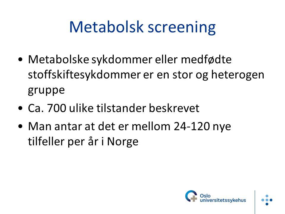 Metabolsk screening Metabolske sykdommer eller medfødte stoffskiftesykdommer er en stor og heterogen gruppe Ca. 700 ulike tilstander beskrevet Man ant