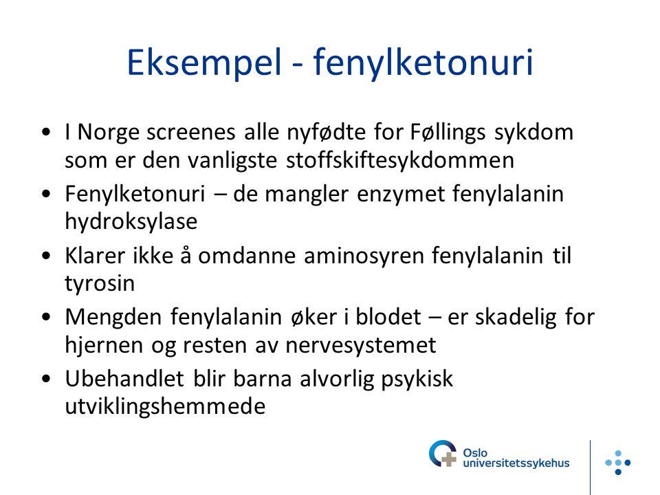 Eksempel - fenylketonuri I Norge screenes alle nyfødte for Føllings sykdom som er den vanligste stoffskiftesykdommen Fenylketonuri – de mangler enzyme