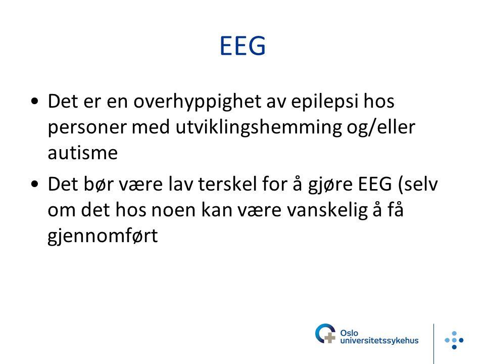 EEG Det er en overhyppighet av epilepsi hos personer med utviklingshemming og/eller autisme Det bør være lav terskel for å gjøre EEG (selv om det hos