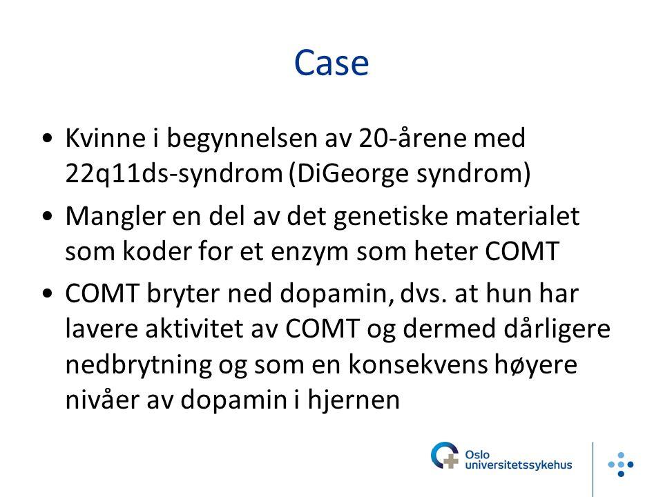 Case Kvinne i begynnelsen av 20-årene med 22q11ds-syndrom (DiGeorge syndrom) Mangler en del av det genetiske materialet som koder for et enzym som het