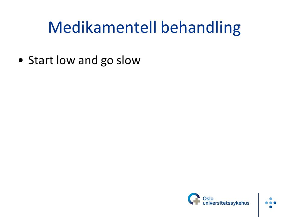 Medikamentell behandling Start low and go slow