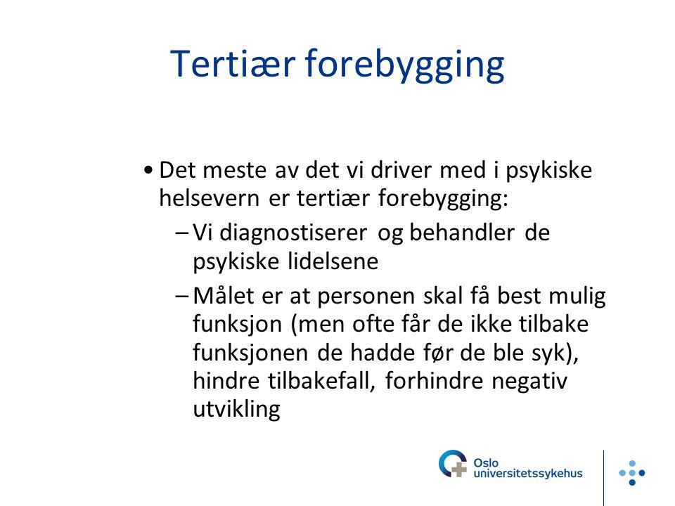 Tertiær forebygging Det meste av det vi driver med i psykiske helsevern er tertiær forebygging: –Vi diagnostiserer og behandler de psykiske lidelsene