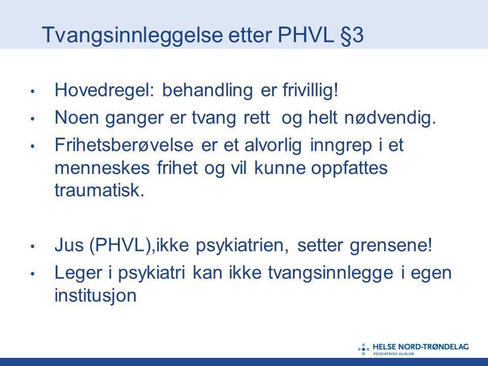 Tvangsinnleggelse etter PHVL §3 Hovedregel: behandling er frivillig! Noen ganger er tvang rett og helt nødvendig. Frihetsberøvelse er et alvorlig inng