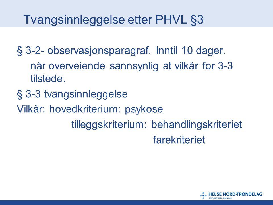 Tvangsinnleggelse etter PHVL §3 § 3-2- observasjonsparagraf. Inntil 10 dager. når overveiende sannsynlig at vilkår for 3-3 tilstede. § 3-3 tvangsinnle