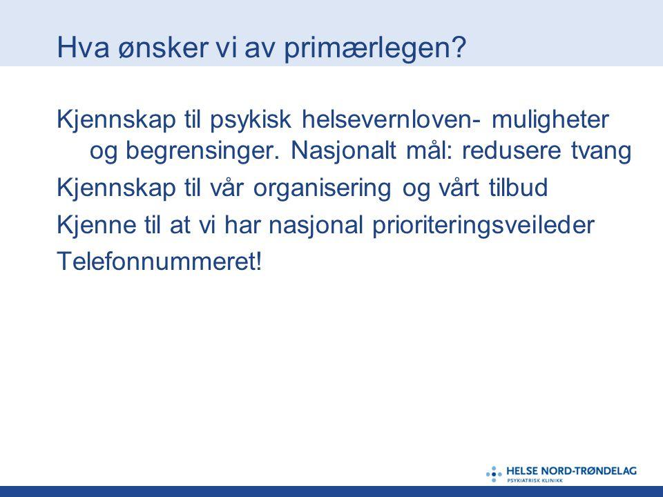 Hva ønsker vi av primærlegen? Kjennskap til psykisk helsevernloven- muligheter og begrensinger. Nasjonalt mål: redusere tvang Kjennskap til vår organi