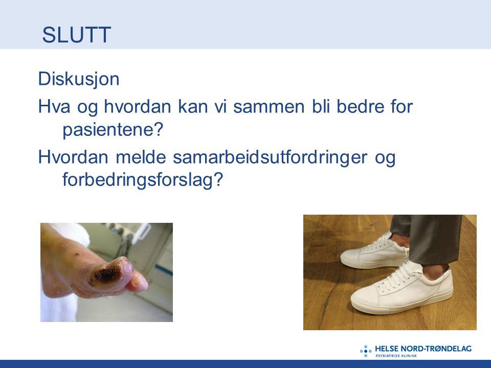 SLUTT Diskusjon Hva og hvordan kan vi sammen bli bedre for pasientene? Hvordan melde samarbeidsutfordringer og forbedringsforslag?