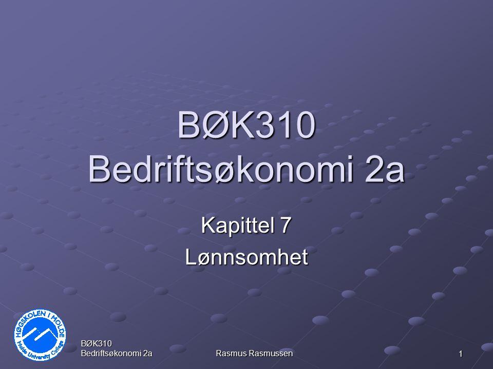 BØK310 Bedriftsøkonomi 2a Rasmus Rasmussen 1 BØK310 Bedriftsøkonomi 2a Kapittel 7 Lønnsomhet