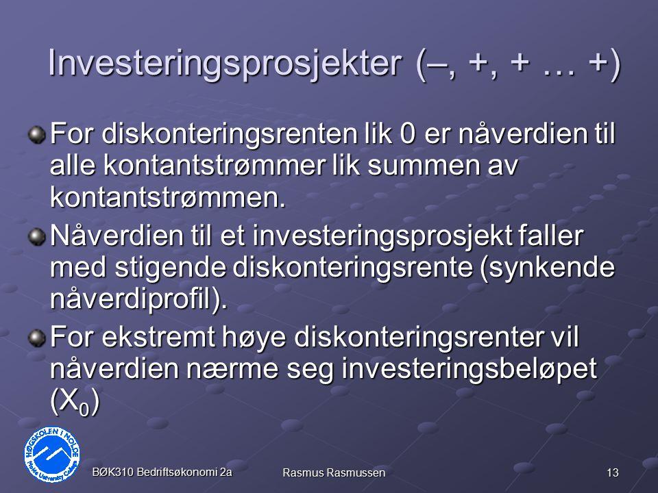 13 BØK310 Bedriftsøkonomi 2a Rasmus Rasmussen Investeringsprosjekter (–, +, + … +) For diskonteringsrenten lik 0 er nåverdien til alle kontantstrømmer
