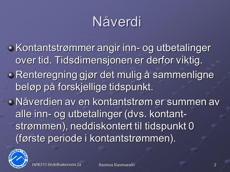 2 BØK310 Bedriftsøkonomi 2a Rasmus Rasmussen Nåverdi Kontantstrømmer angir inn- og utbetalinger over tid. Tidsdimensjonen er derfor viktig. Renteregni