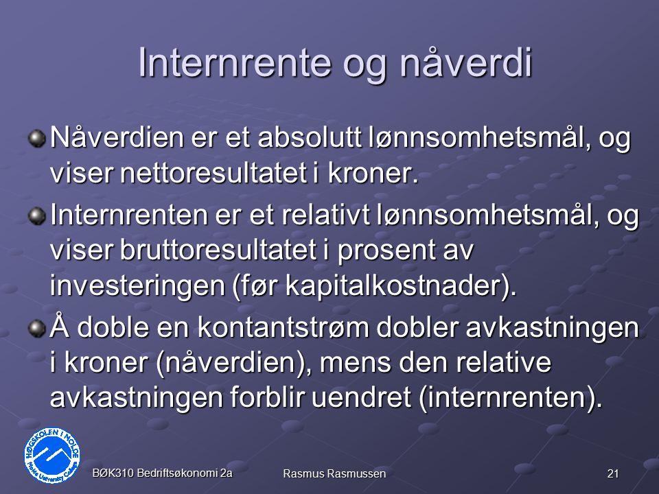 21 BØK310 Bedriftsøkonomi 2a Rasmus Rasmussen Internrente og nåverdi Nåverdien er et absolutt lønnsomhetsmål, og viser nettoresultatet i kroner. Inter