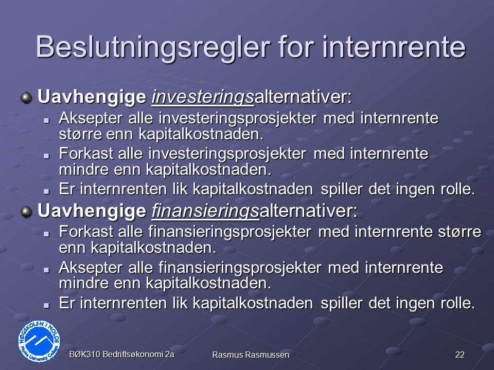 22 BØK310 Bedriftsøkonomi 2a Rasmus Rasmussen Beslutningsregler for internrente Uavhengige investeringsalternativer: Aksepter alle investeringsprosjek