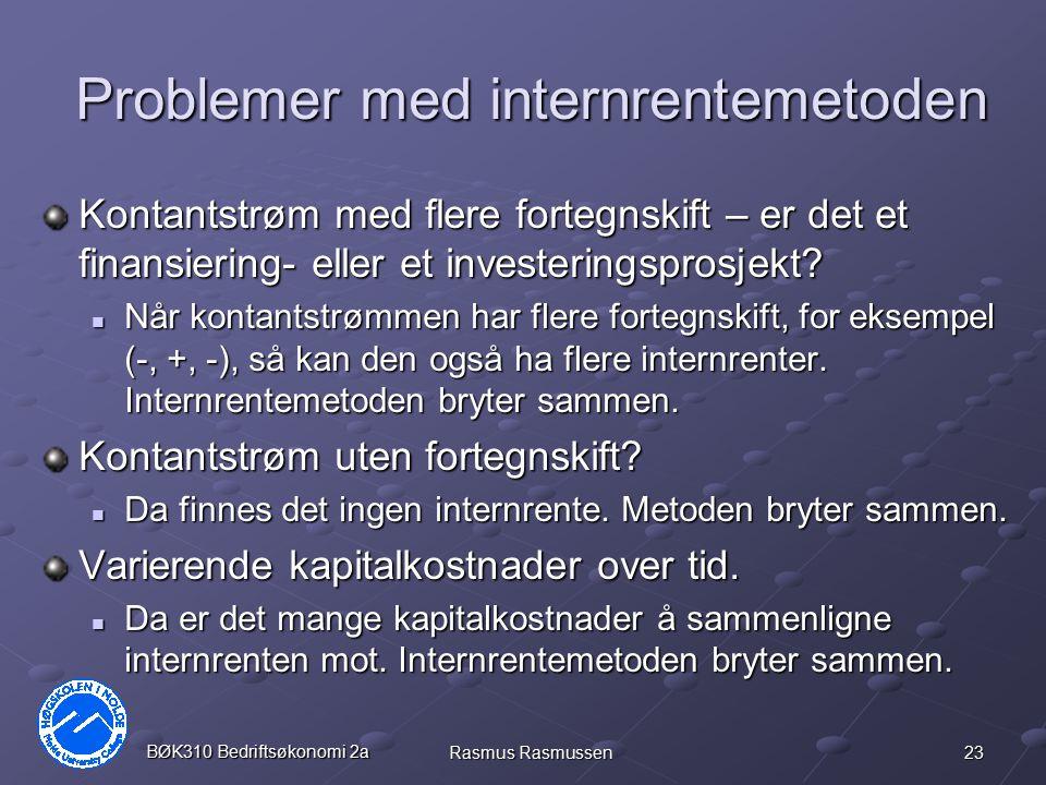 23 BØK310 Bedriftsøkonomi 2a Rasmus Rasmussen Problemer med internrentemetoden Kontantstrøm med flere fortegnskift – er det et finansiering- eller et