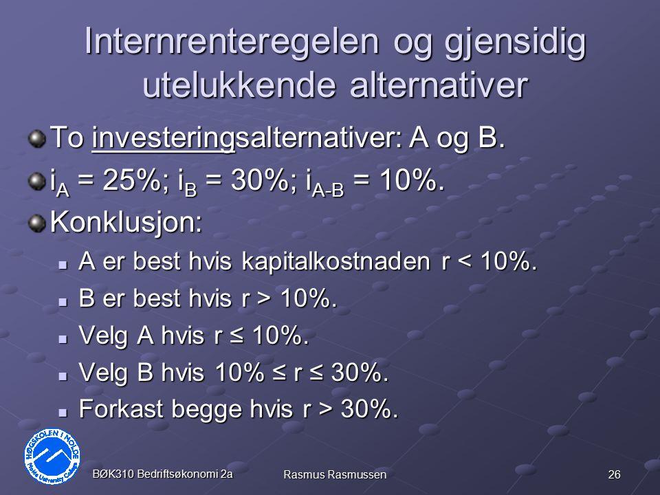 26 BØK310 Bedriftsøkonomi 2a Rasmus Rasmussen Internrenteregelen og gjensidig utelukkende alternativer To investeringsalternativer: A og B. i A = 25%;