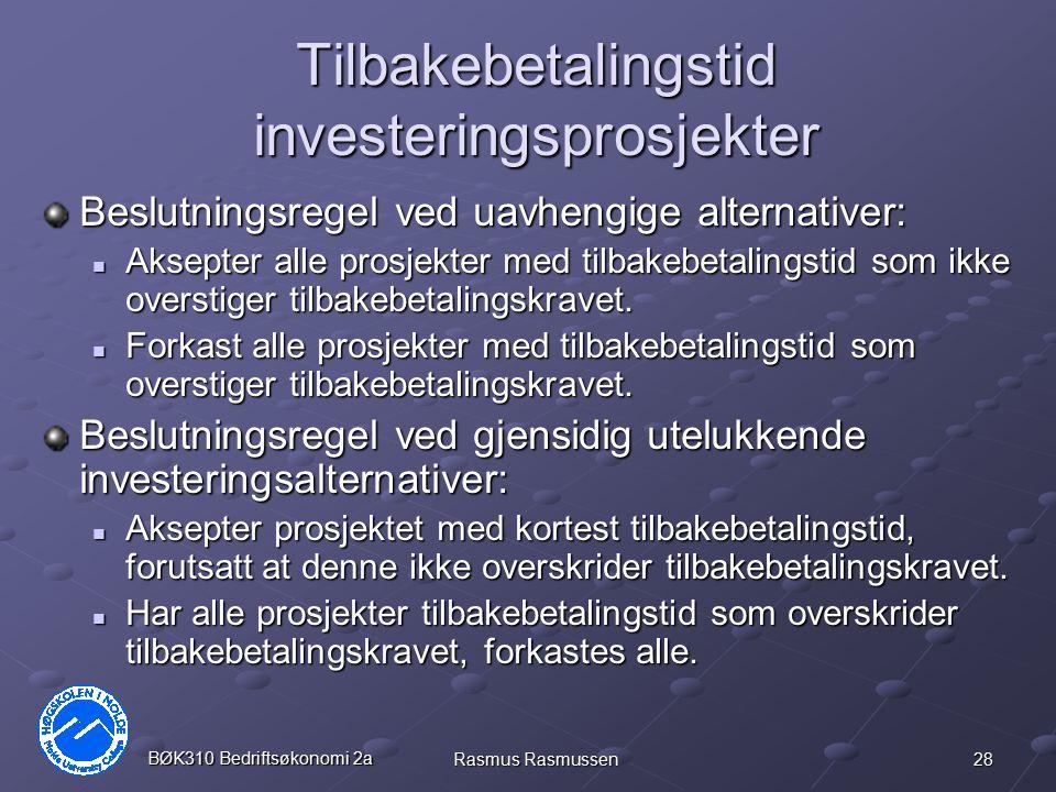28 BØK310 Bedriftsøkonomi 2a Rasmus Rasmussen Tilbakebetalingstid investeringsprosjekter Beslutningsregel ved uavhengige alternativer: Aksepter alle p