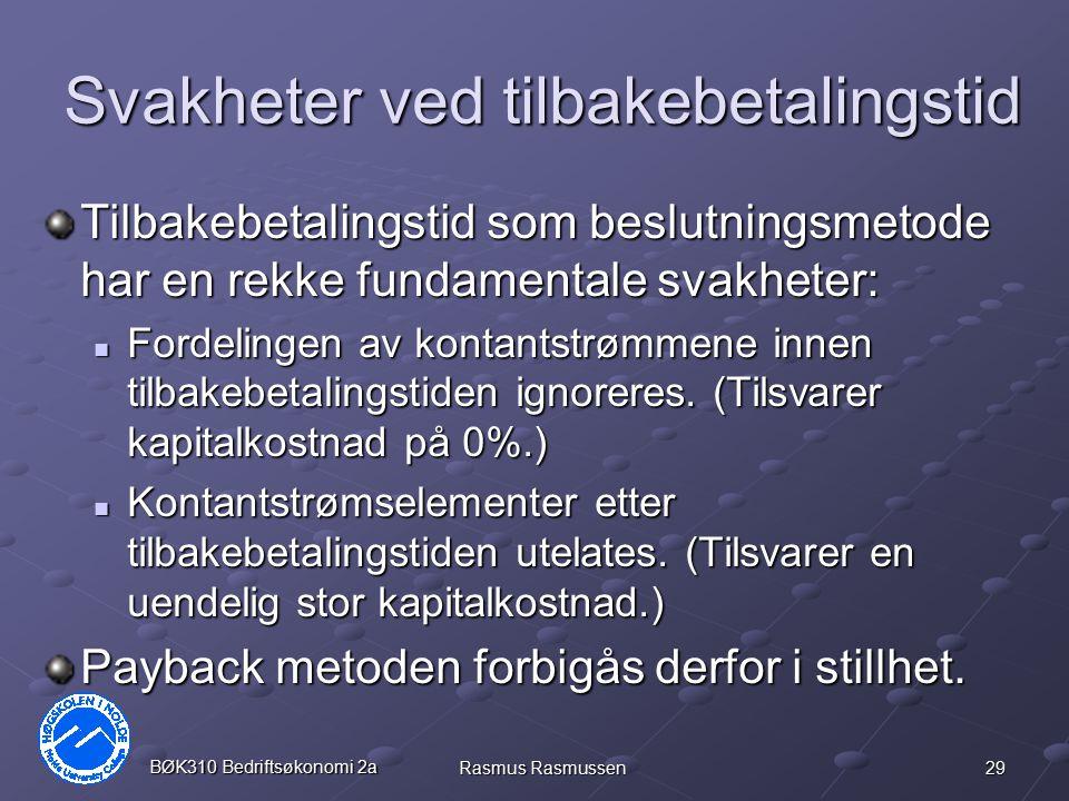 29 BØK310 Bedriftsøkonomi 2a Rasmus Rasmussen Svakheter ved tilbakebetalingstid Tilbakebetalingstid som beslutningsmetode har en rekke fundamentale sv