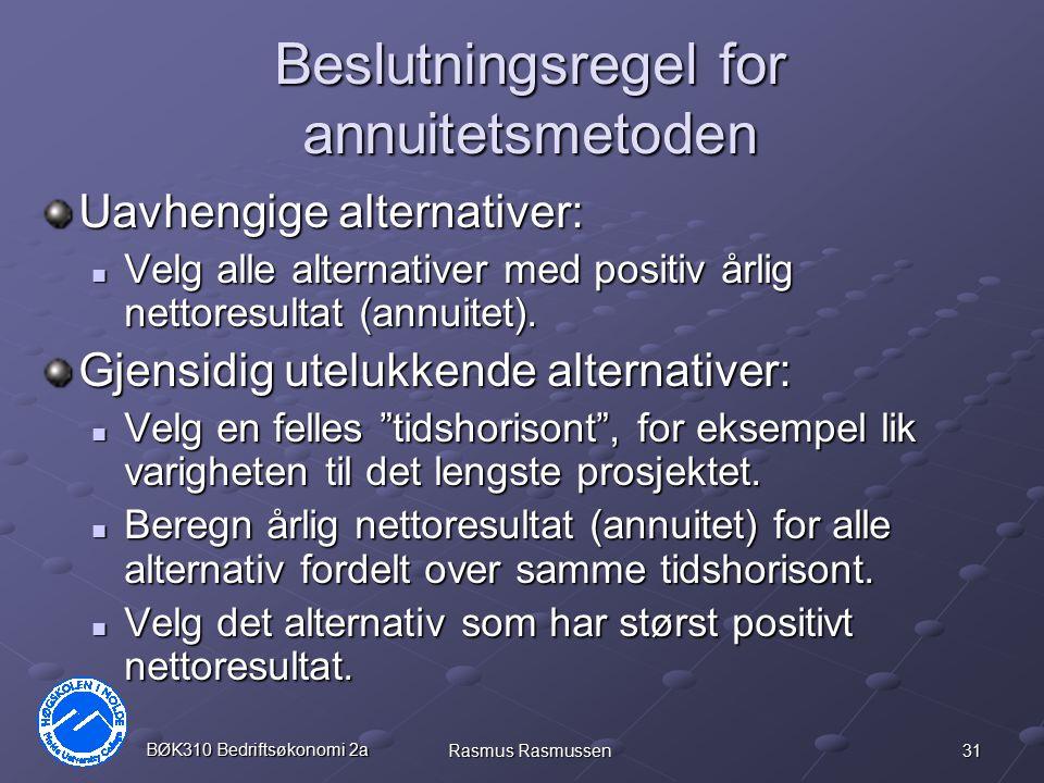 31 BØK310 Bedriftsøkonomi 2a Rasmus Rasmussen Beslutningsregel for annuitetsmetoden Uavhengige alternativer: Velg alle alternativer med positiv årlig