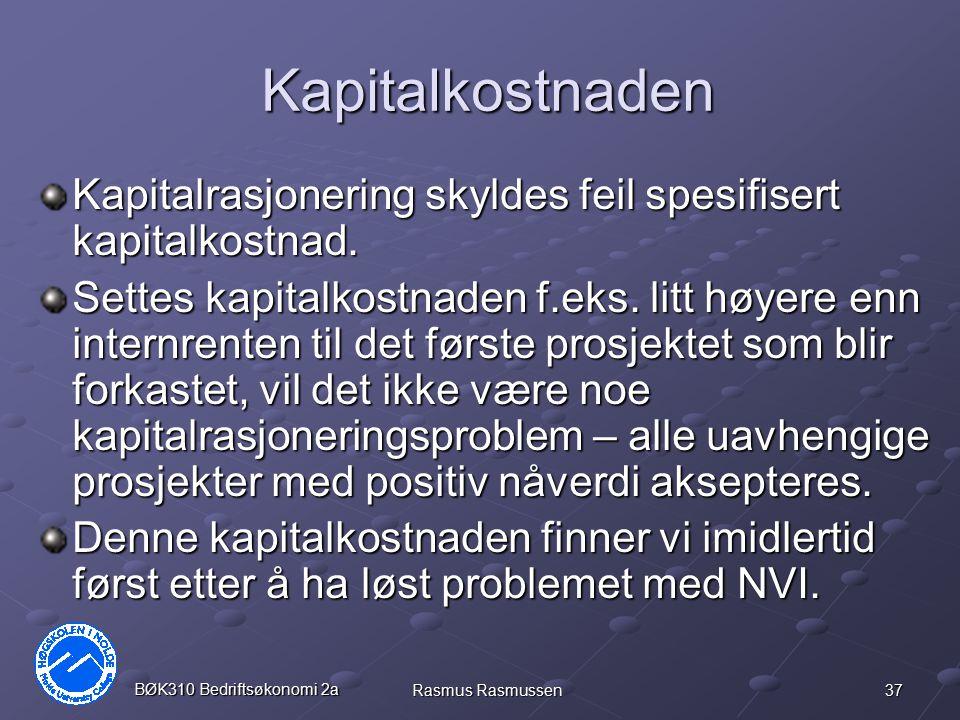 37 BØK310 Bedriftsøkonomi 2a Rasmus Rasmussen Kapitalkostnaden Kapitalrasjonering skyldes feil spesifisert kapitalkostnad. Settes kapitalkostnaden f.e