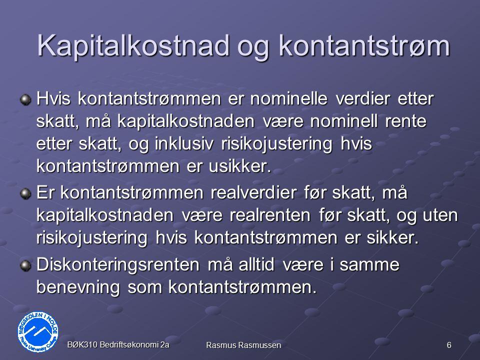 6 BØK310 Bedriftsøkonomi 2a Rasmus Rasmussen Kapitalkostnad og kontantstrøm Hvis kontantstrømmen er nominelle verdier etter skatt, må kapitalkostnaden