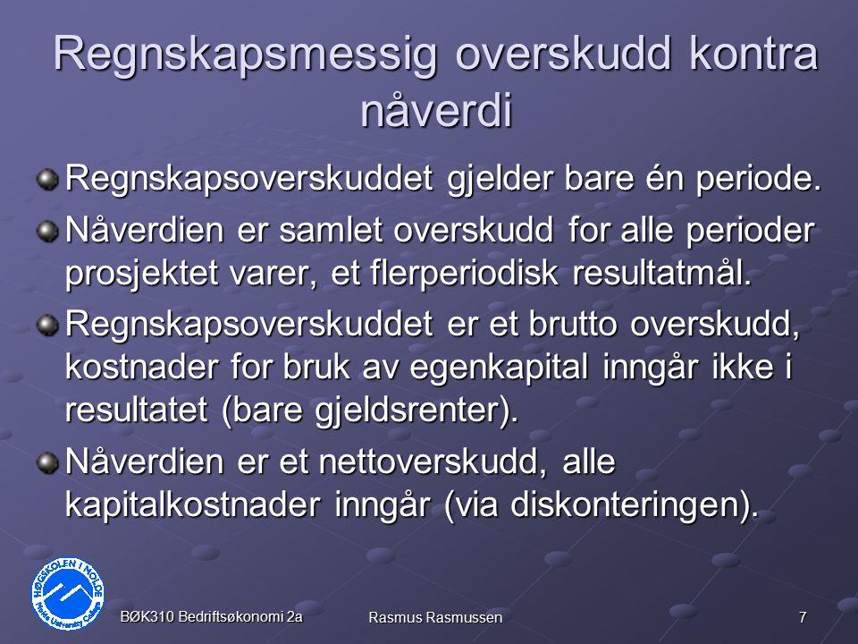 7 BØK310 Bedriftsøkonomi 2a Rasmus Rasmussen Regnskapsmessig overskudd kontra nåverdi Regnskapsoverskuddet gjelder bare én periode. Nåverdien er samle