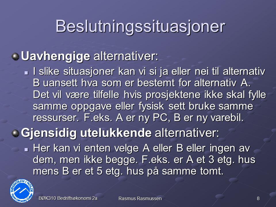 9 BØK310 Bedriftsøkonomi 2a Rasmus Rasmussen Beslutningsregler for nåverdi Uavhengige alternativer: Aksepter alle prosjekter med positiv nåverdi.