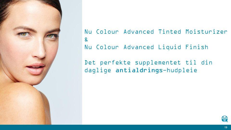 19 Nu Colour Advanced Tinted Moisturizer & Nu Colour Advanced Liquid Finish Det perfekte supplementet til din daglige antialdrings-hudpleie