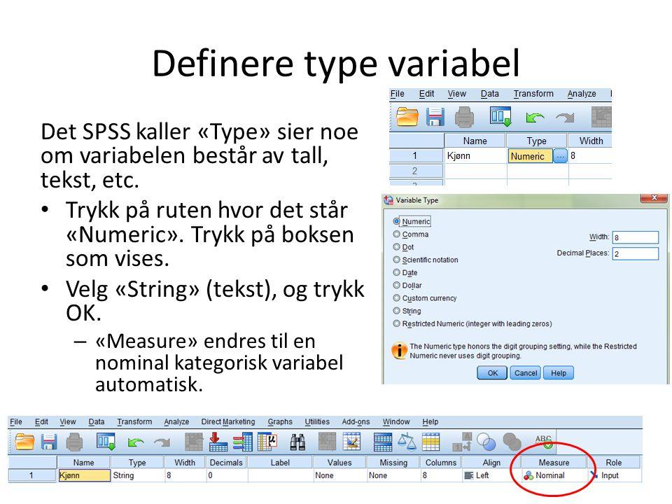 Definere type variabel Det SPSS kaller «Type» sier noe om variabelen består av tall, tekst, etc.