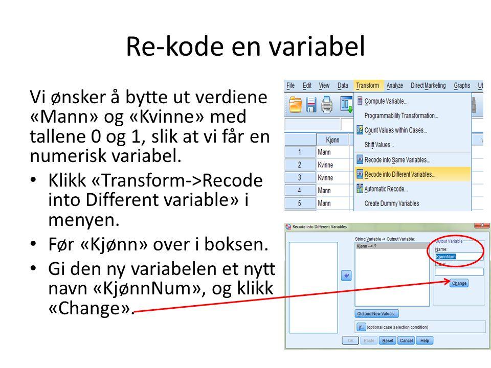 Re-kode en variabel Vi ønsker å bytte ut verdiene «Mann» og «Kvinne» med tallene 0 og 1, slik at vi får en numerisk variabel.