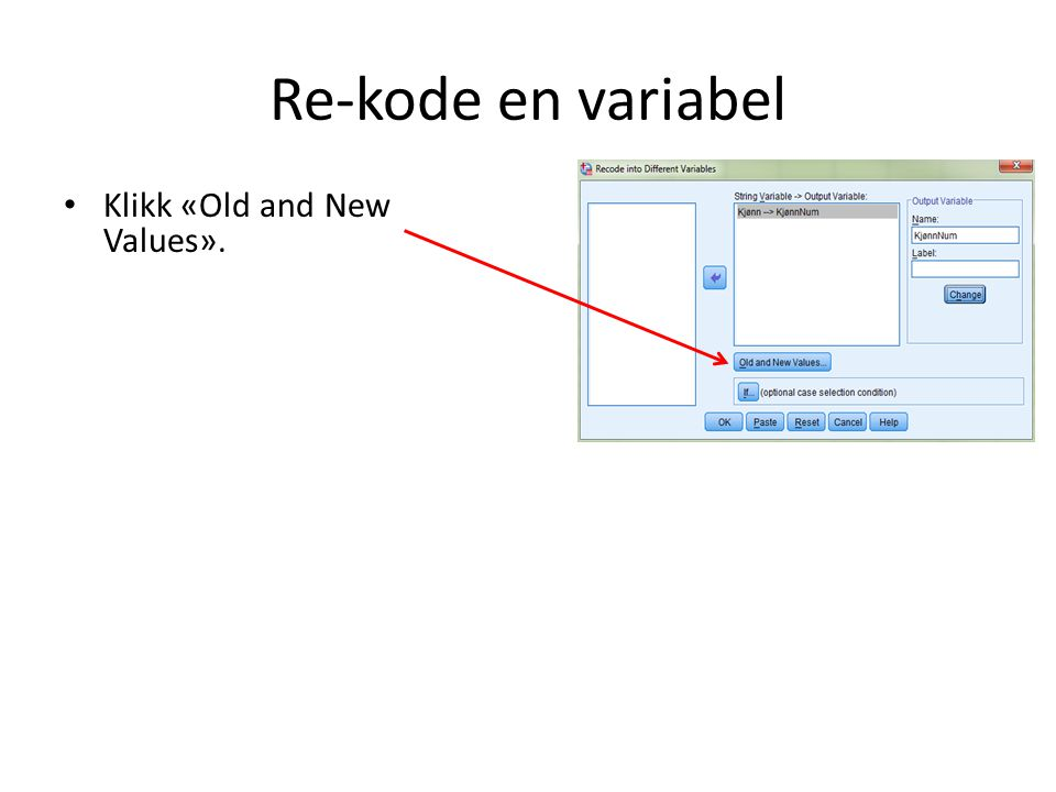 Re-kode en variabel Klikk «Old and New Values».