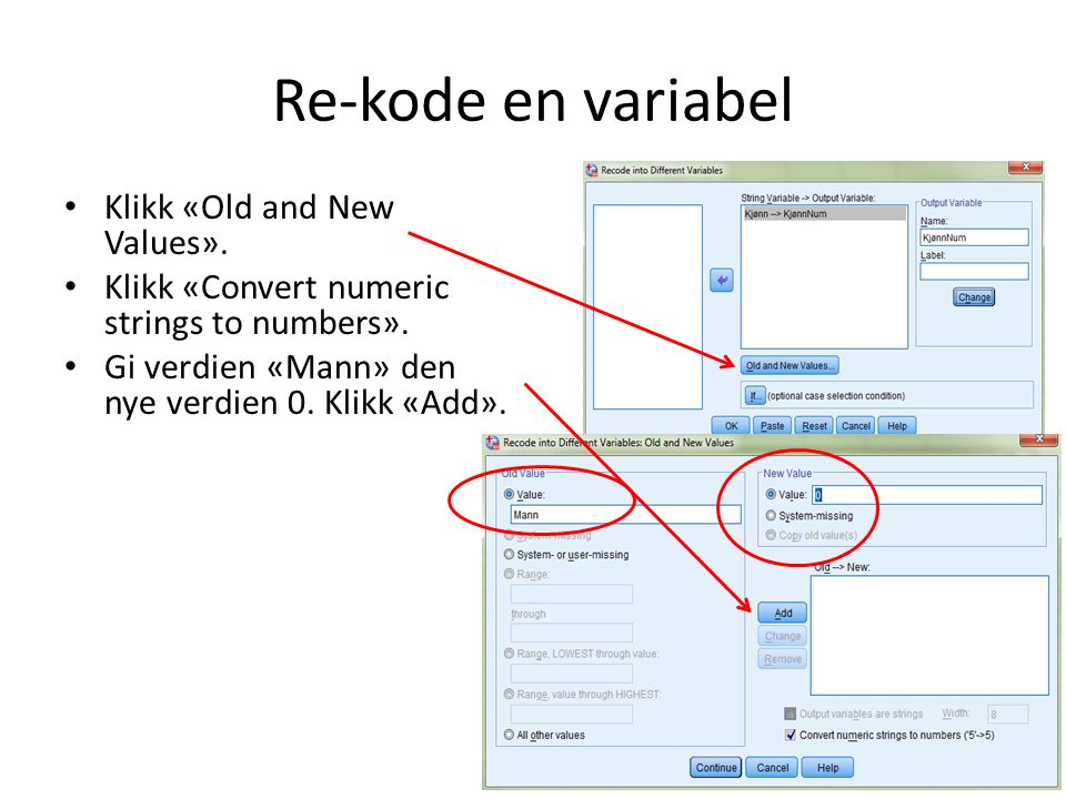 Re-kode en variabel Klikk «Old and New Values». Klikk «Convert numeric strings to numbers».