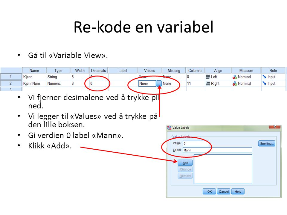 Re-kode en variabel Gå til «Variable View». Vi fjerner desimalene ved å trykke pil ned.