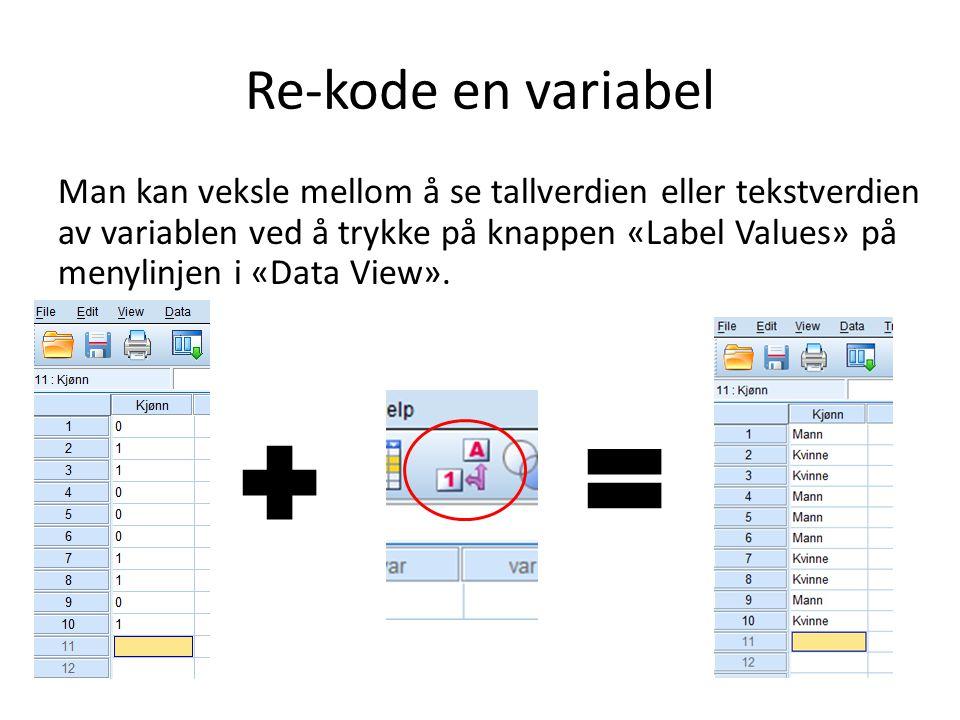 Re-kode en variabel Man kan veksle mellom å se tallverdien eller tekstverdien av variablen ved å trykke på knappen «Label Values» på menylinjen i «Data View».
