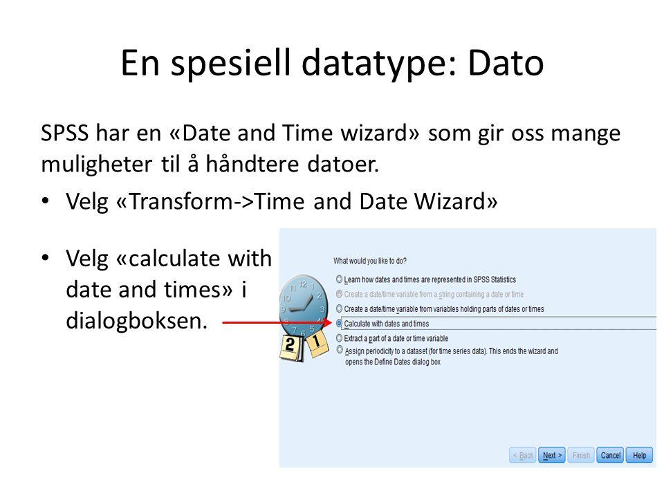 En spesiell datatype: Dato SPSS har en «Date and Time wizard» som gir oss mange muligheter til å håndtere datoer.