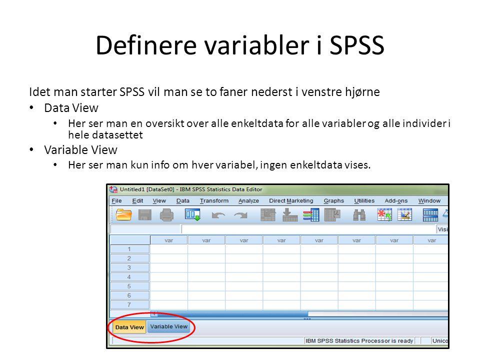 Definere variabler i SPSS Idet man starter SPSS vil man se to faner nederst i venstre hjørne Data View Her ser man en oversikt over alle enkeltdata for alle variabler og alle individer i hele datasettet Variable View Her ser man kun info om hver variabel, ingen enkeltdata vises.