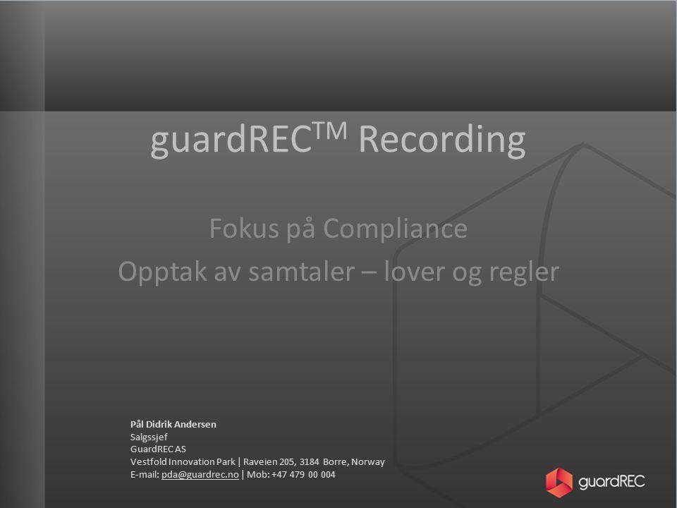 GuardREC AS GuardREC AS har spesialisert seg på opptak av samtaler for kunder som er underlagt lydlogg forskriftene fra Finanstilsynet.