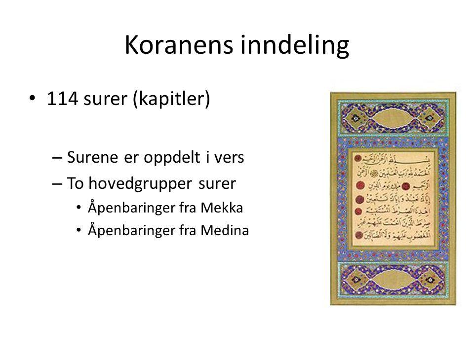 Koranens inndeling 114 surer (kapitler) – Surene er oppdelt i vers – To hovedgrupper surer Åpenbaringer fra Mekka Åpenbaringer fra Medina