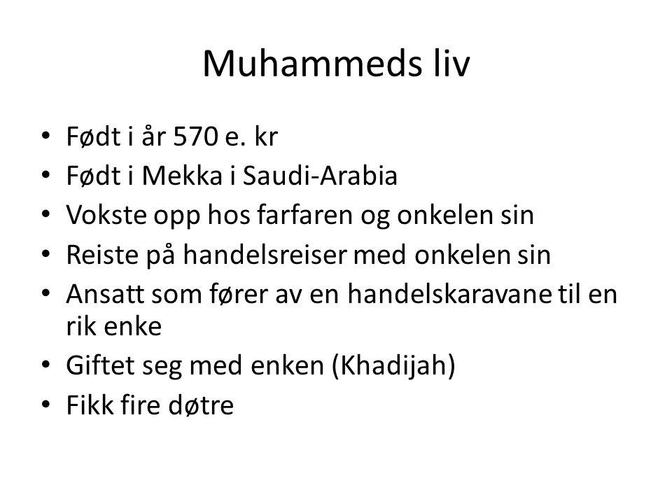 Muhammeds liv Født i år 570 e. kr Født i Mekka i Saudi-Arabia Vokste opp hos farfaren og onkelen sin Reiste på handelsreiser med onkelen sin Ansatt so