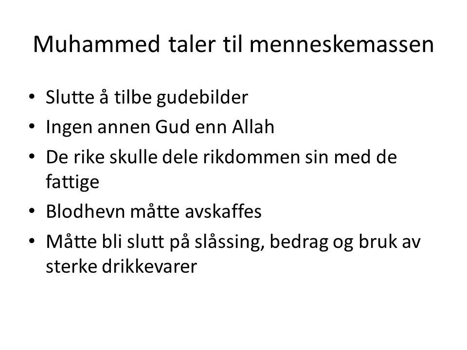 Muhammed taler til menneskemassen Slutte å tilbe gudebilder Ingen annen Gud enn Allah De rike skulle dele rikdommen sin med de fattige Blodhevn måtte