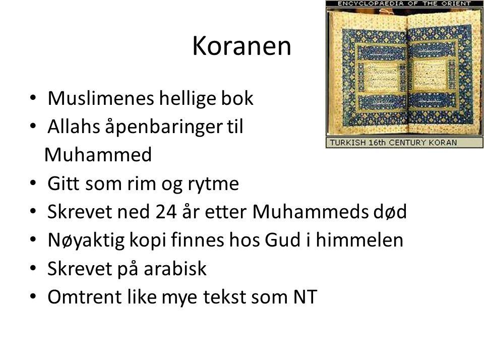 Koranen Muslimenes hellige bok Allahs åpenbaringer til Muhammed Gitt som rim og rytme Skrevet ned 24 år etter Muhammeds død Nøyaktig kopi finnes hos G
