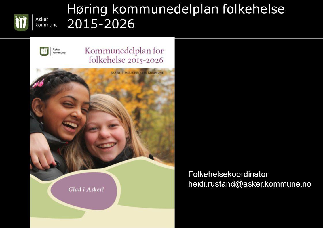 Høring kommunedelplan folkehelse 2015-2026 Folkehelsekoordinator heidi.rustand@asker.kommune.no