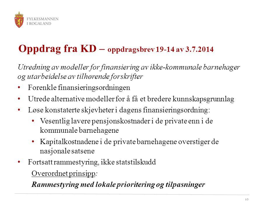10 Oppdrag fra KD – oppdragsbrev 19-14 av 3.7.2014 Utredning av modeller for finansiering av ikke-kommunale barnehager og utarbeidelse av tilhørende f